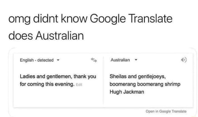 Omg didnt know Google Translate does Australian English  detected Australian Ladies and gentlemen, thank you Sheilas and gentiejoeys, for coming this evening. Sheilas and gentlejoeys, boomerang boomerang shrimp Hugh Jackman Open Transiate Ladies and gentlemen, thank you for coming this evening memes