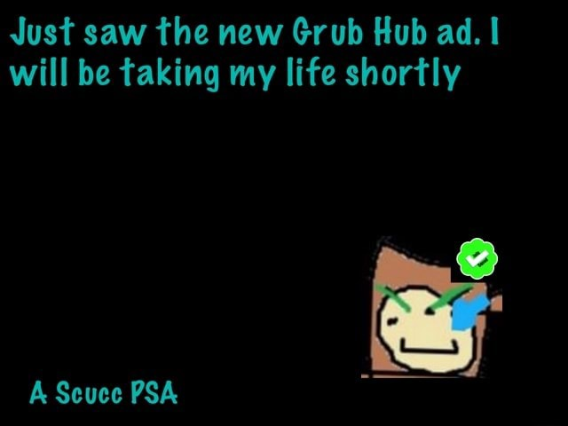 Just saw the new Grub Hub ad. I will be taking my lite shortly Scuce PSA meme