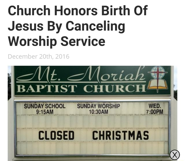 Church Honors Birth Of Jesus By Canceling Worship Service BAPTIST CHURCH  December 20th, 2016 wa e SUNDAY SCHOOL SUNDAY WORSHIP CLOSED CHRISTMAS memes