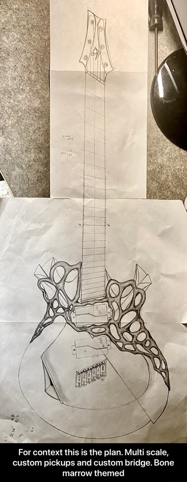 For context this is the plan. Multi scale, custom pickups and custom bridge. Bone marrow themed  For context this is the plan. Multi scale, custom pickups and custom bridge. Bone marrow themed meme