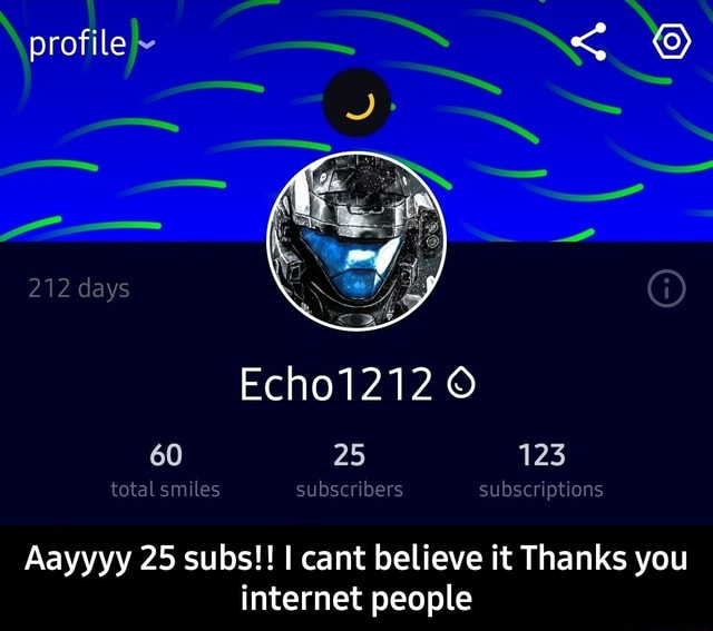 Profile Echo1212 60 25 123 total smiles subscribers subscriptions Aayyyy 25 subs  I cant believe it Thanks you internet people  Aayyyy 25 subs  I cant believe it Thanks you internet people memes