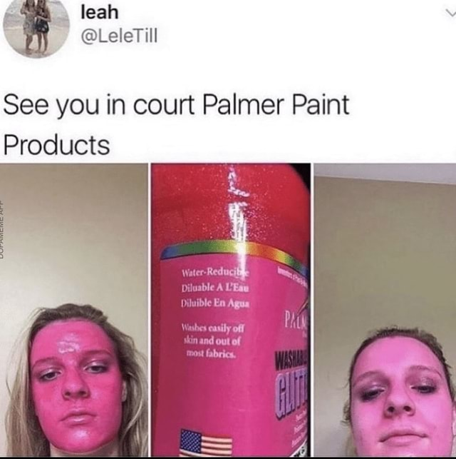 Leah See you in court Palmer Paint Products sable A UEaw ible En Agua Washes easily off Pht vand out of ost fabrics memes