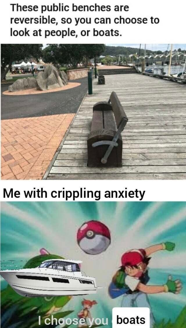 These public benches are reversible, so you can choose to look at people, or boats. Me with crippling anxiety you I boats memes