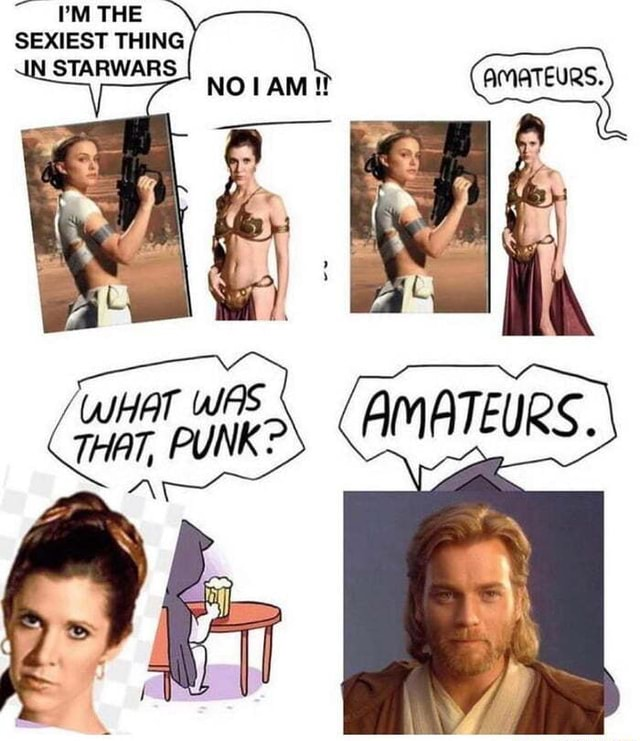 TH SEXIEST THING STARWARS. WHAT WAS PUNK meme