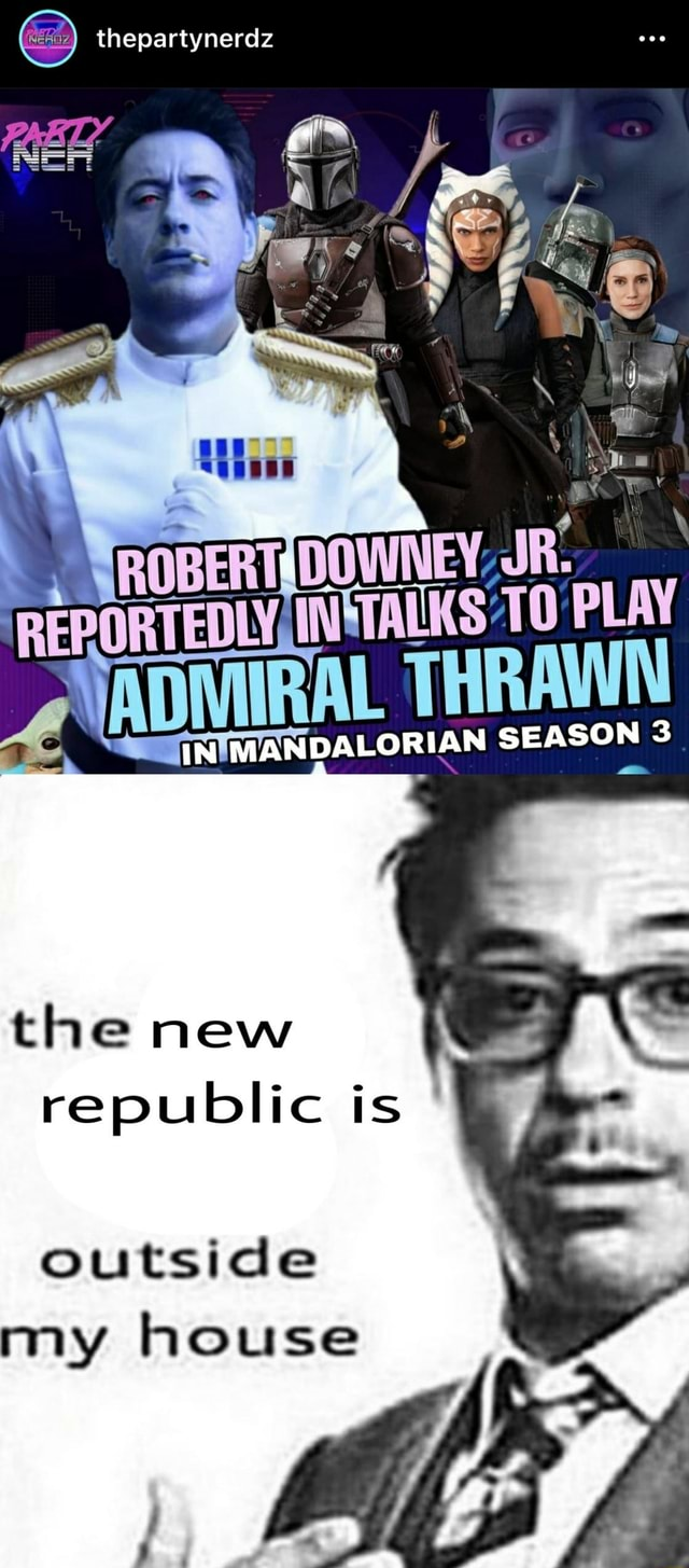 Thepartynerdz REPORTEDLYJINSTALKS PLAY 4 ADMIRAL THRAW SEASON IN MANDALORIAN SEASON the new republic is outside my house memes