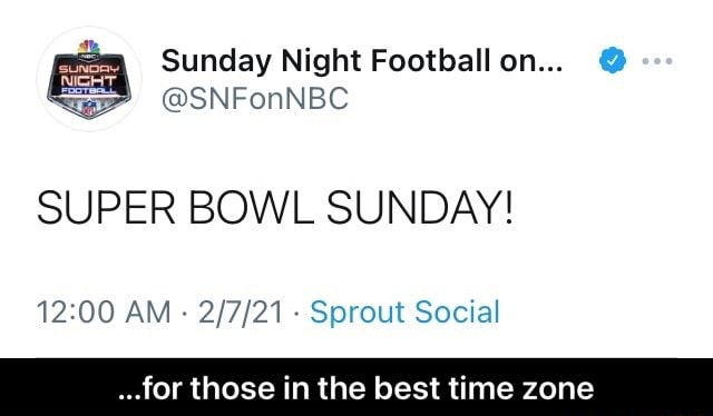 Sunday Night Football on SUPER BOWL SUNDAY AM Sprout Social for those in the best time zone  for those in the best time zone memes