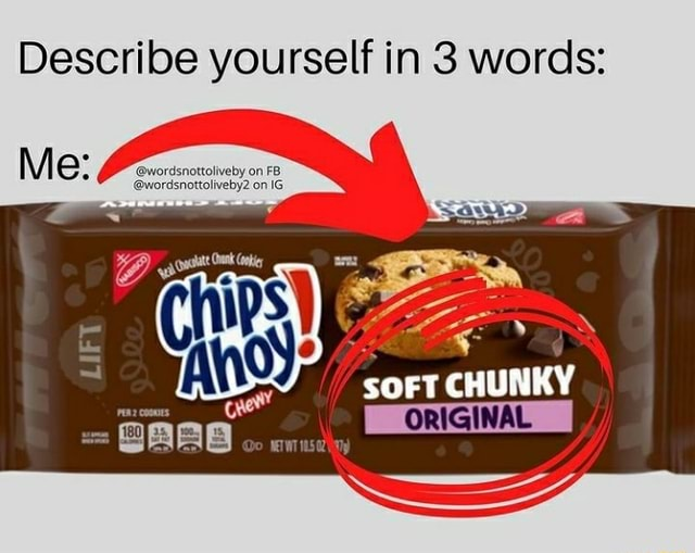 Describe yourself in 3 words SOFT CHUNKY ORIGINAL I memes