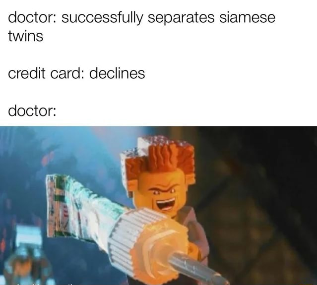 Doctor successfully separates siamese twins credit card declines doctor memes
