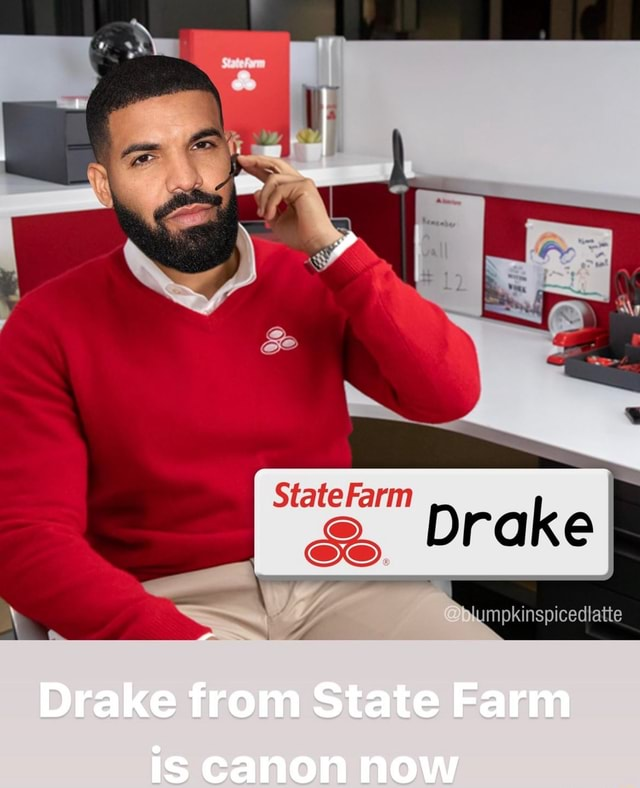 Drake SO, SS mpkinspiceclatte Drake from State Farm is canon now meme