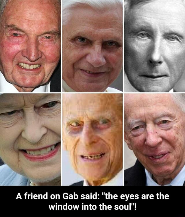 A friend on Gab said the eyes are the window into the soul A friend on Gab said the eyes are the window into the soul memes