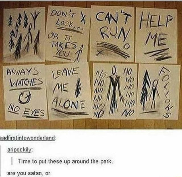 Is HELP No I NO. I y} Wy OO Cg LON NQ. Ht JES SS St Time to put these up around the park. are you satan, or meme