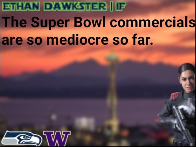II are mediocre so far. The Super Bowl conmercials meme