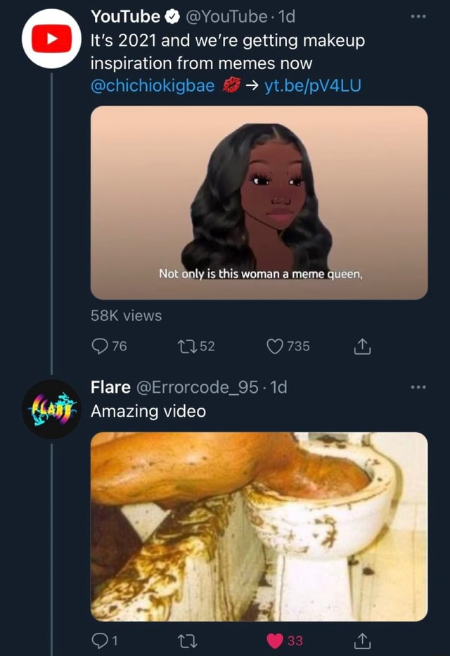 YouTube YouTube t's 2021 and we're getting makeup inspiration from memes now chichiokigoae Not dnly is this woman a meme queen, views 735 Flare Errorcode 95 id Amazing 33