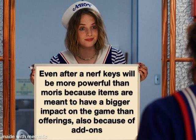 Even after a nerf keys will be more powerful than moris because items are meant to have a bigger impact on the game than offerings, also because of add ons memes