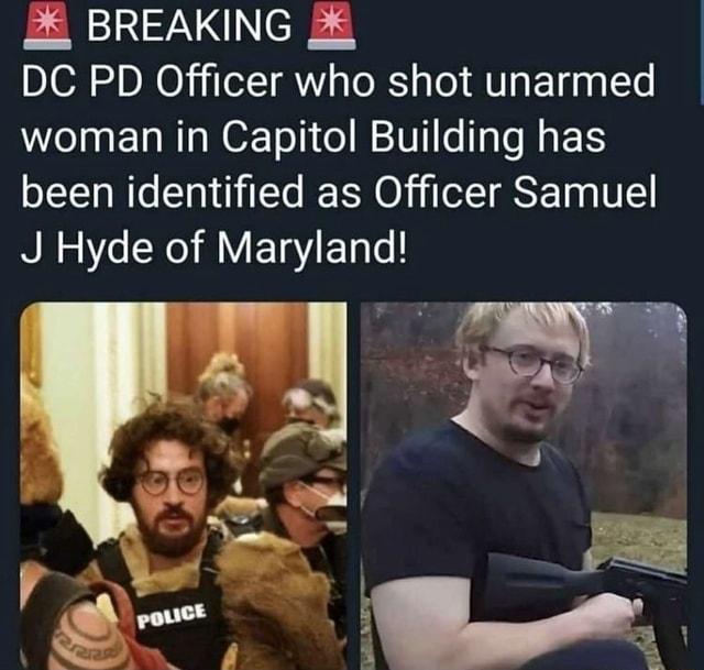 BREAKING DC PD Officer who shot unarmed woman in Capitol Building has been identified as Officer Samuel J Hyde of Maryland As meme