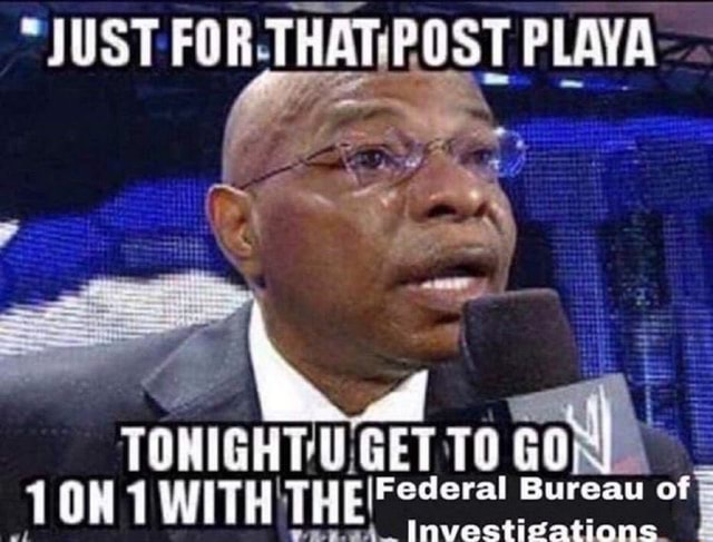 JUST FOR THATPOST PLAYA. ah TONIGHT GET TO Gon OH 1 i i{ THE Federal Bureau of Investigations memes