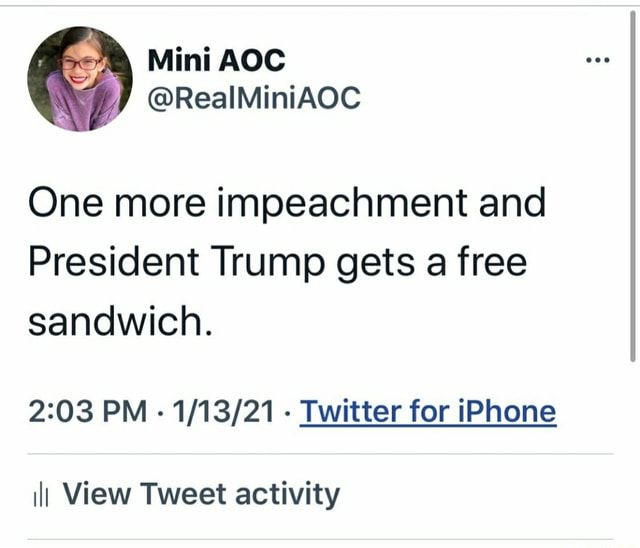 Mini One more impeachment and President Trump gets a free sandwich. PM Twitter for iPhone ill View Tweet activity memes
