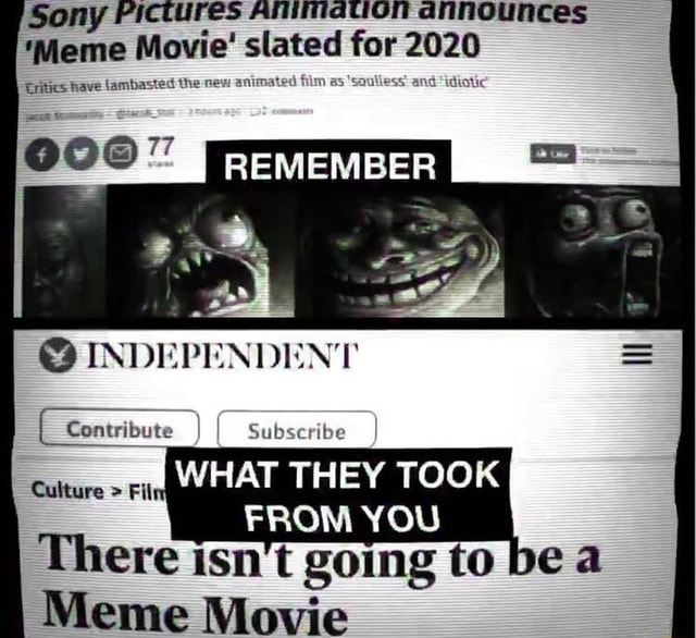 Sony PICTUreS announces Meme Movie slated for 2020 CUritas REMEMBER INDEPENDENT Contribute cature su FROM YOU There isn't going to be a Meme Movie