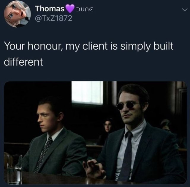 Thomas sunc TxZ1872 Your honour, my client is simply built different memes