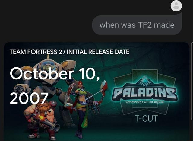 When was made TEAM FORTRESS 2 INITIAL RELEASE DATE October 10, 20 CUT meme