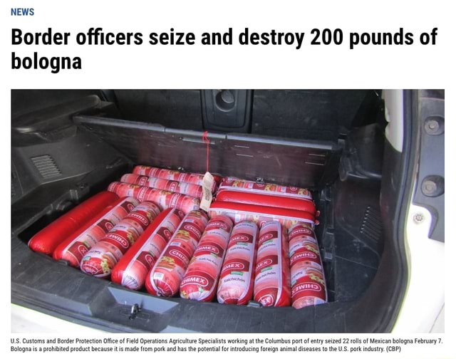 NEWS Border officers seize and destroy 200 pounds of bologna U.S. Custom of Mexican bologna February memes
