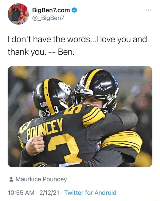 I do not have the words I love you and thank you. Ben. Maurkice Pouncey AM   Twitter for Android memes