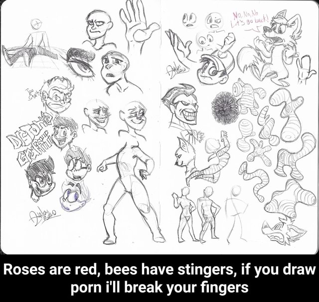 Roses are red, bees have stingers, if you draw porn i'll break your fingers  Roses are red, bees have stingers, if you draw porn i'll break your fingers memes