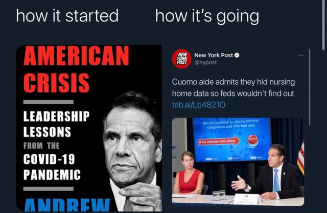 How it started how it's going AMERICAN nypost C Cuomo aide admits they hid nursing home data so feds wouldn't find out tba Lb48210 LEADERSHIP LESSONS FROM THE COVID 19 PANDEMIC AN memes