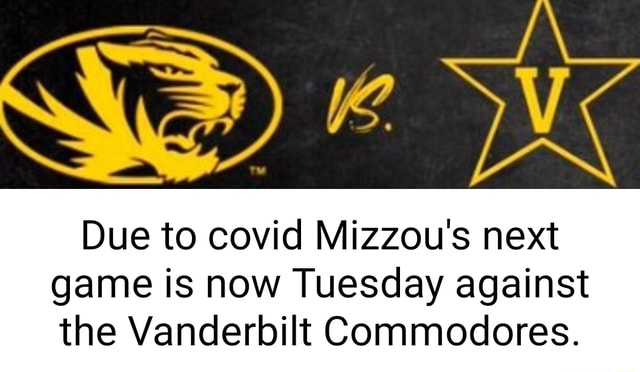 SS 2 Due to covid Mizzou's next game is now Tuesday against the Vanderbilt Commodores memes