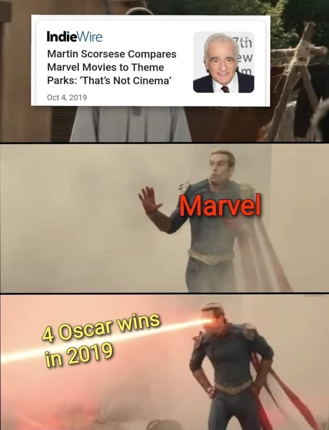 IndieWire Martin Scorsese Compares Marvel Movies to Theme Parks That's Not Cinema Oct 4, 2019 memes