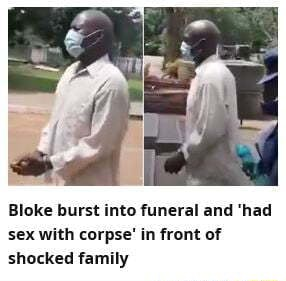 Bloke burst into funeral and had sex with corpse in front of memes