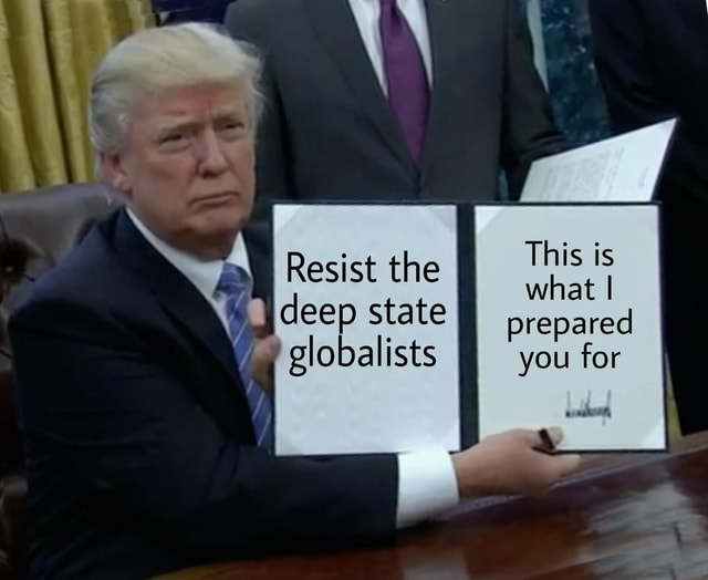 This is Resist the I what I deep state I prepared w globalists you for memes
