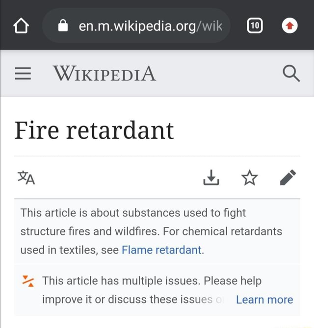 En.m.wikipedia.org WIKIPEDIA Q Fire retardant oo Ww and This article is about substances used to fight structure fires and wildfires. For chemical retardants used in textiles, see Flame retardant. This article has multiple issues. Please help improve it or discuss these issue o Learn more Learn more memes