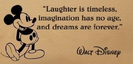 Laughter is timeless, imagination has no age, and dreams are forever. Dienep meme