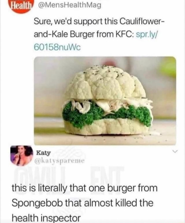 Healthy MensHealthMag Sure, we'd support this Cauliflower and Kale Burger from KFC spr.ly 60158nuWc Katy this is literally that one burger from Spongebob that almost killed the health inspector memes