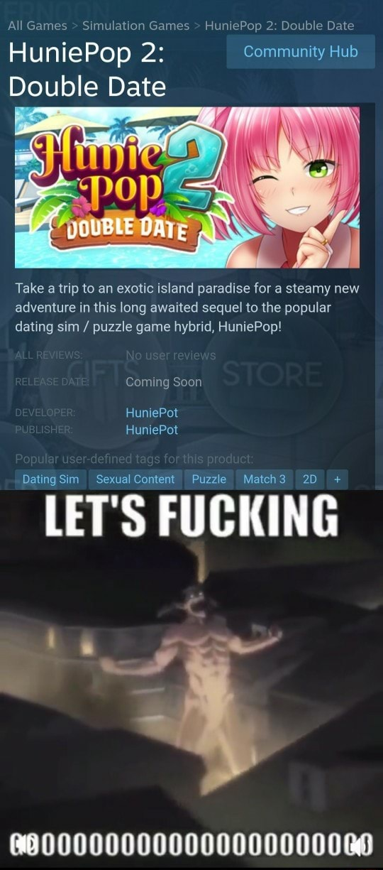 All Games Simulation Games Hun 2 Double Date HuniePop 2 Community Hub Double Date Take a trip to an exotic island paradise for a steamy new adventure in this long awaited sequel to the popular dating sim puzzle game hybrid, HuniePop Coming Soon Dating Sim Sexual Content Puzzle Match3 LET'S FUCKING 6000000000000000000080 memes