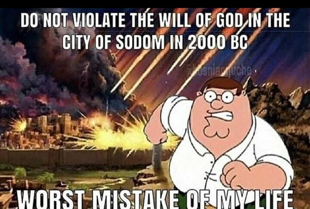 DO NOT VIOLATE THE WILL WILL OF GOON THE CITY GF SODOM,IN 2000 BC le WORST MISTAKE memes