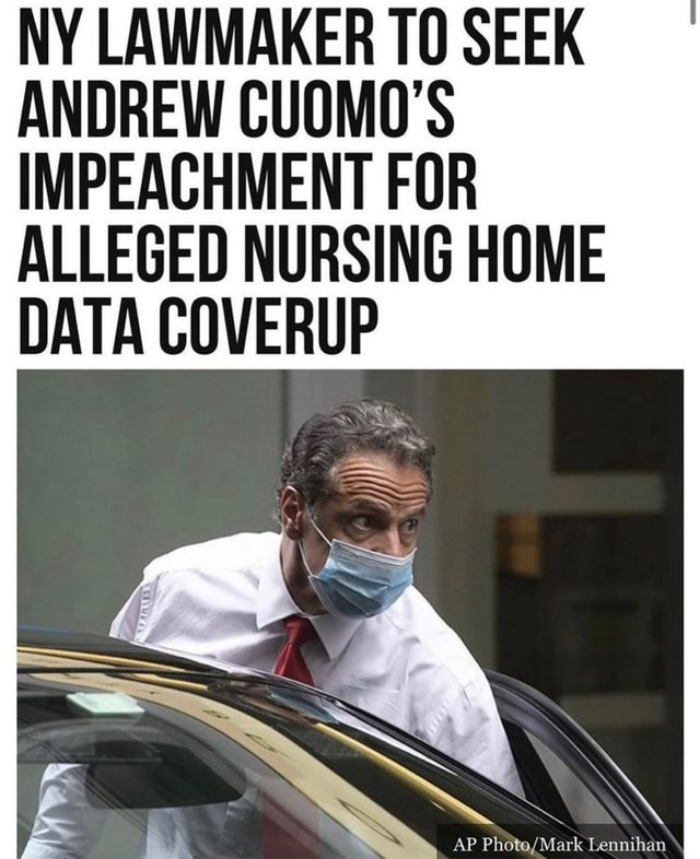 NY LAWMAKER TO SEEK ANDREW CUOMO'S IMPEACHMENT FOR ALLEGED NURSING HOME DATA COVERUP memes