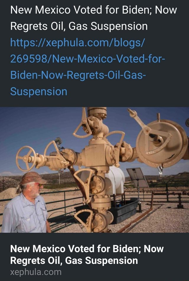New Mexico Voted for Biden Now Regrets Oil, Gas Suspension Biden Now Regrets Oil Gas Suspension New Mexico Voted for Biden Now Regrets Oil, Gas Suspension memes