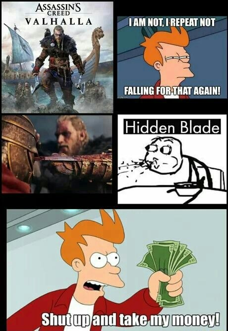 ASSASSINS VALHALLA VAM NOT, REPEAT NOT Hidden Blade Shut and take my money meme