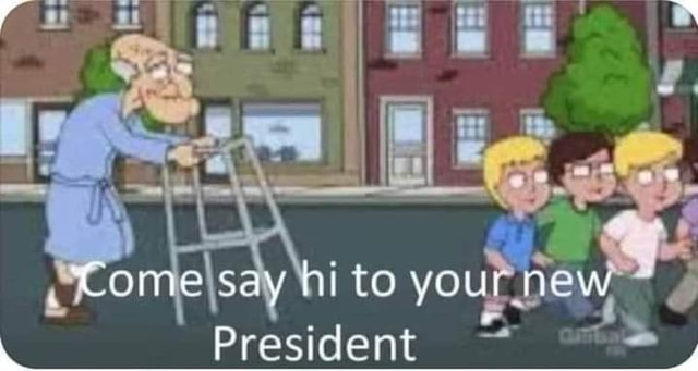 Come say hi to your President meme