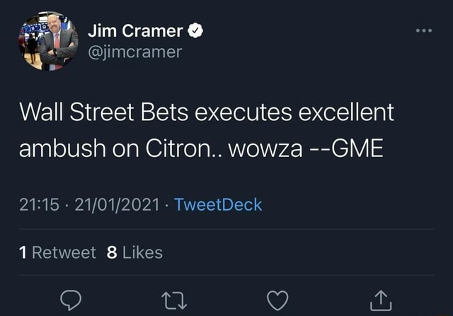 Jim Cramer Wall Street Bets executes excellent ambush on Citron wowza GME TweetDeck Retweet 8 Likes SS QY memes