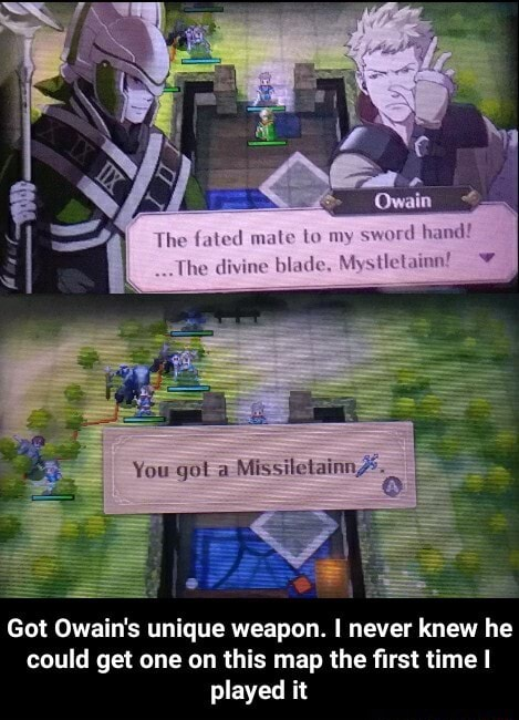 The fated mate to The divine blade You Missile Got Owain's unique weapon. I never knew he could get one on this map the first time I played it Got Owain's unique weapon. I never knew he could get one on this map the first time I played it memes