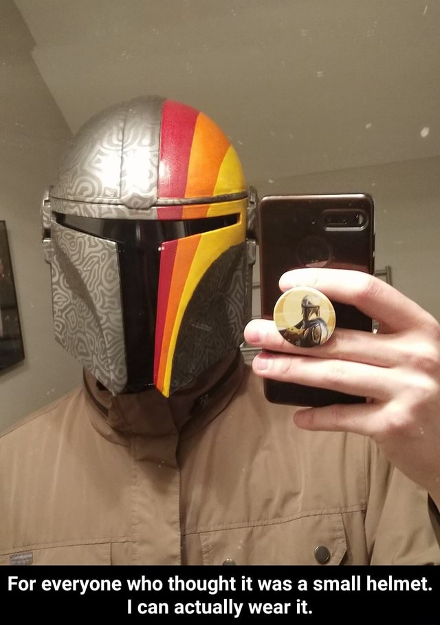 For everyone who thought it was a small helmet. can actually wear it. For everyone who thought it was a small helmet. I can actually wear it meme