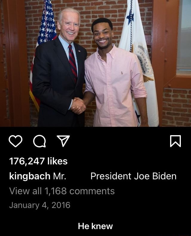 176,247 likes kingbach Mr. President Joe Biden View all 1,168 comments January 4, 2016 He knew He knew memes