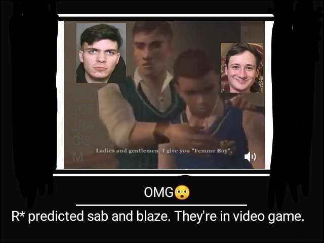 OMG R* predicted sab and blaze. They're in game meme