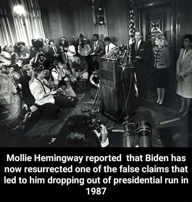 Ne Mollie Hemingway reported that Biden has now resurrected one of the false claims that led to him dropping out of presidential run in 1987 Mollie Hemingwayreported that Biden has now resurrected one of the false claims that led to him dropping out of presidential run in 1987 meme