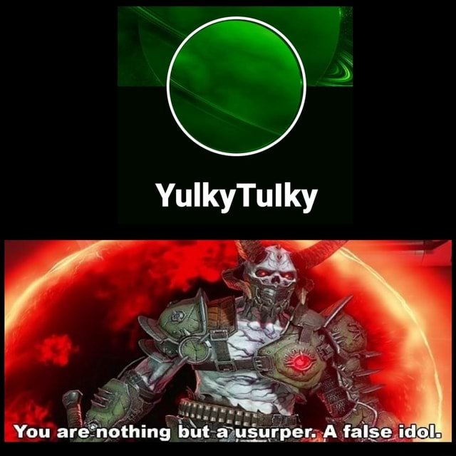 YulkyTulky You are nothing but a usurper. and false idol memes