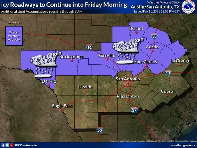 Icy Roadways Additional Light to Continue Accumulations possible into through Friday ing Issued San Feb Antonio, 11,2021 PM TX CST  and  Additional Light Accumulations possible through Issued Feb 11,2021 PM CST Cuero Pleasanton Eagie Pass NWssanAntonio meme