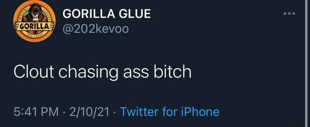 GORILLA GLUE Clout chasing ass bitch PM   Twitter for iPhone memes